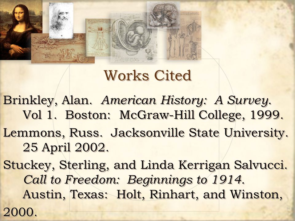 Works Cited Brinkley, Alan. American History: A Survey. Vol 1. Boston: McGraw-Hill College, 1999. Lemmons, Russ. Jacksonville State University. 25 Apr