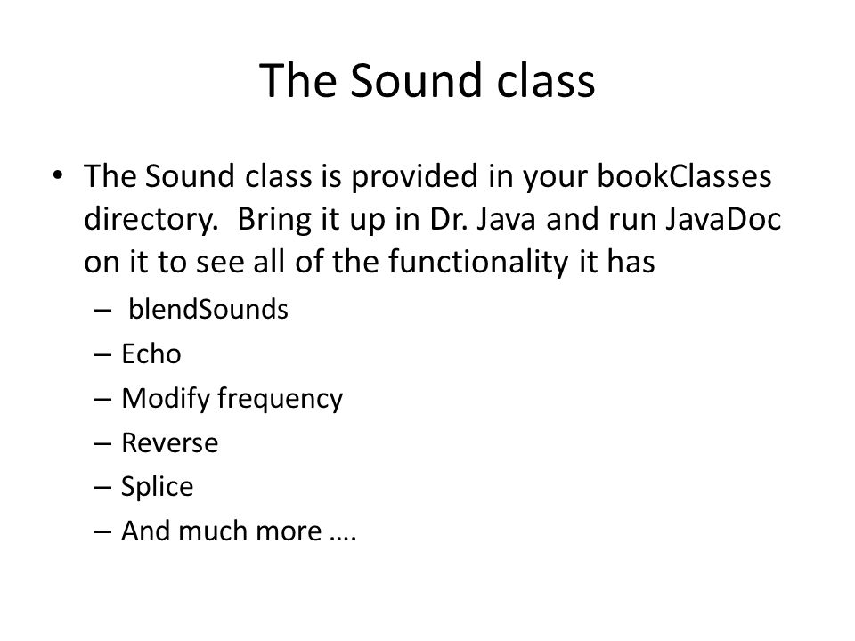 The Sound class The Sound class is provided in your bookClasses directory.
