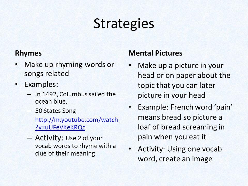 Strategies Rhymes Make up rhyming words or songs related Examples: – In 1492, Columbus sailed the ocean blue.