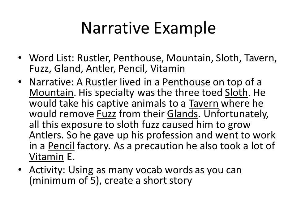 Narrative Example Word List: Rustler, Penthouse, Mountain, Sloth, Tavern, Fuzz, Gland, Antler, Pencil, Vitamin Narrative: A Rustler lived in a Penthouse on top of a Mountain.