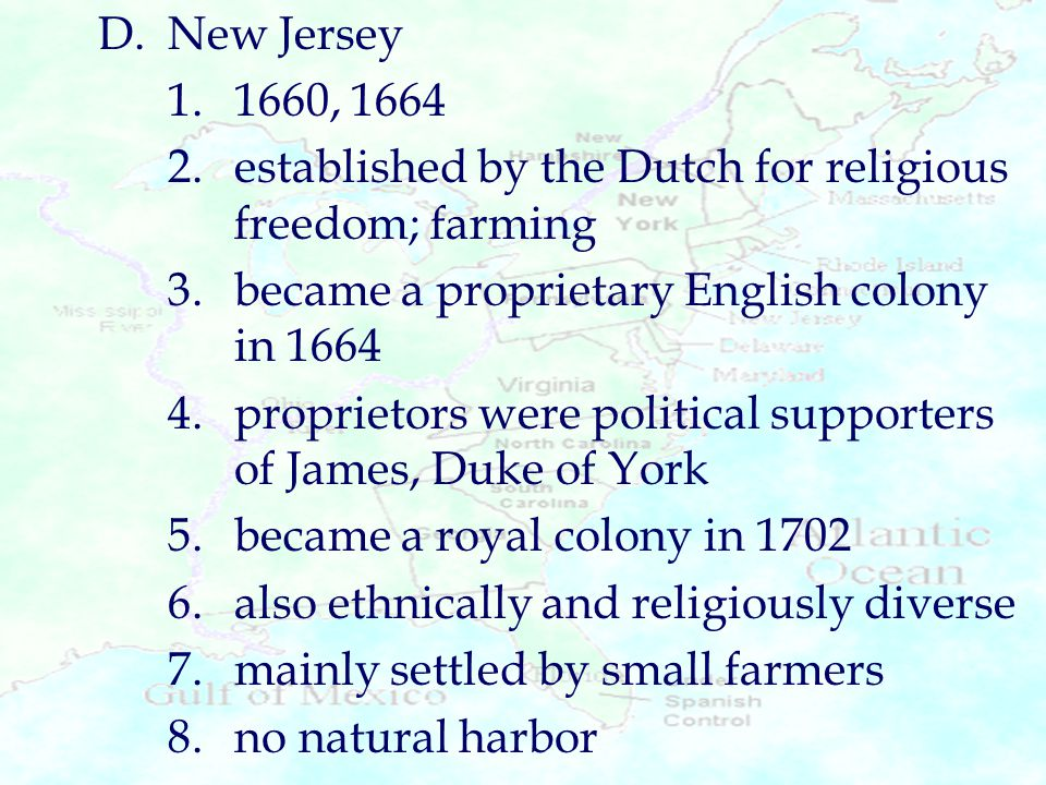 D.New Jersey 1.1660, 1664 2.established by the Dutch for religious freedom; farming 3.became a proprietary English colony in 1664 4.proprietors were p