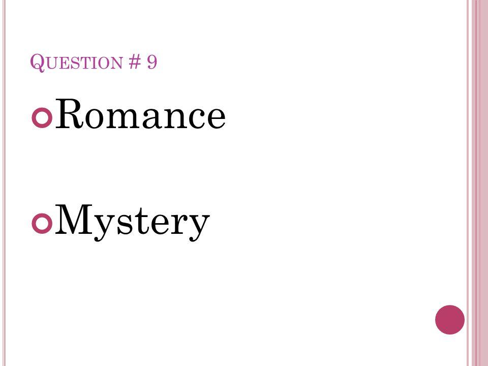 Q UESTION # 9 Romance Mystery