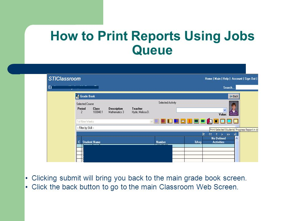 How to Print Reports Using Jobs Queue Clicking submit will bring you back to the main grade book screen.