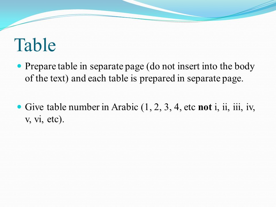 Table Prepare table in separate page (do not insert into the body of the text) and each table is prepared in separate page.