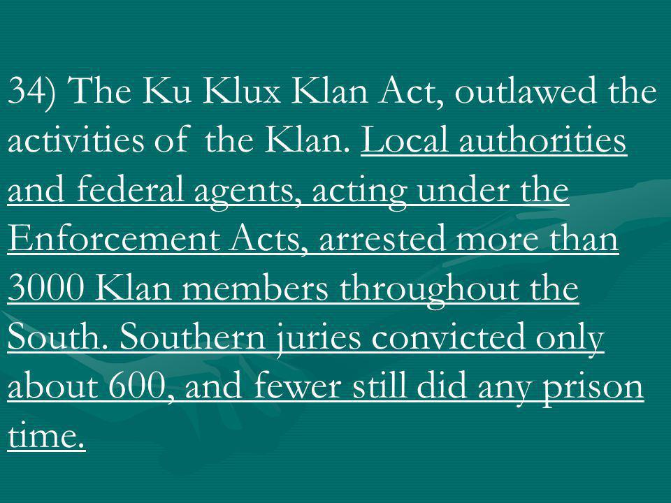 33) The Ku Klux Klan's activities outraged President Grant and congressional Republicans.