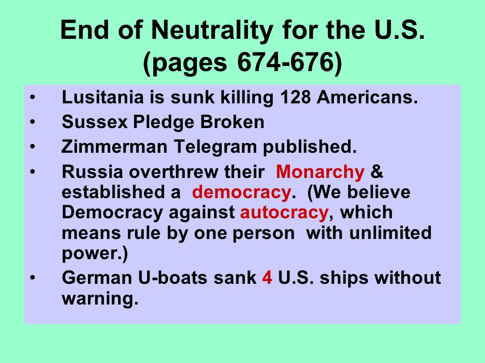 End of Neutrality for the U.S. (pages 674-676) Lusitania is sunk killing 128 Americans. Sussex Pledge Broken Zimmerman Telegram published. Russia over