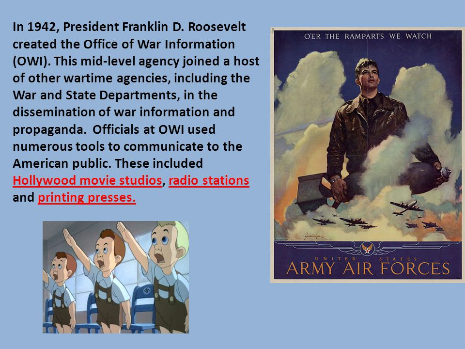In 1942, President Franklin D.Roosevelt created the Office of War Information (OWI).