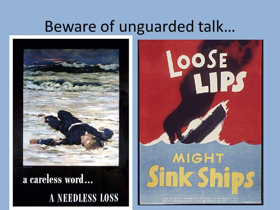 Beware of unguarded talk…