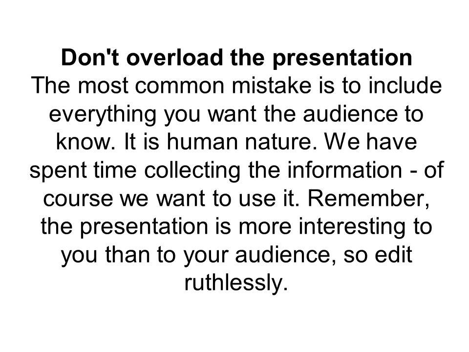 Give your presentation a narrative quality An important point to remember with PowerPoint is to include the connecting words that link slides together.