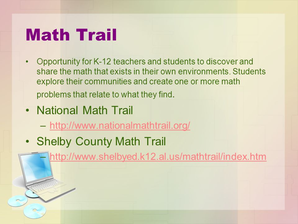 Math Trail Opportunity for K-12 teachers and students to discover and share the math that exists in their own environments. Students explore their com