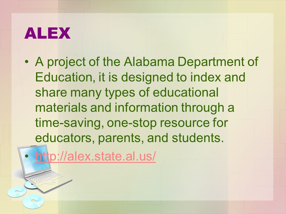ALEX A project of the Alabama Department of Education, it is designed to index and share many types of educational materials and information through a