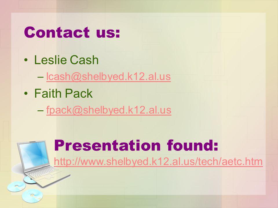 Contact us: Leslie Cash –lcash@shelbyed.k12.al.uslcash@shelbyed.k12.al.us Faith Pack –fpack@shelbyed.k12.al.usfpack@shelbyed.k12.al.us Presentation fo