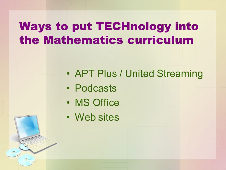 Ways to put TECHnology into the Mathematics curriculum APT Plus / United Streaming Podcasts MS Office Web sites