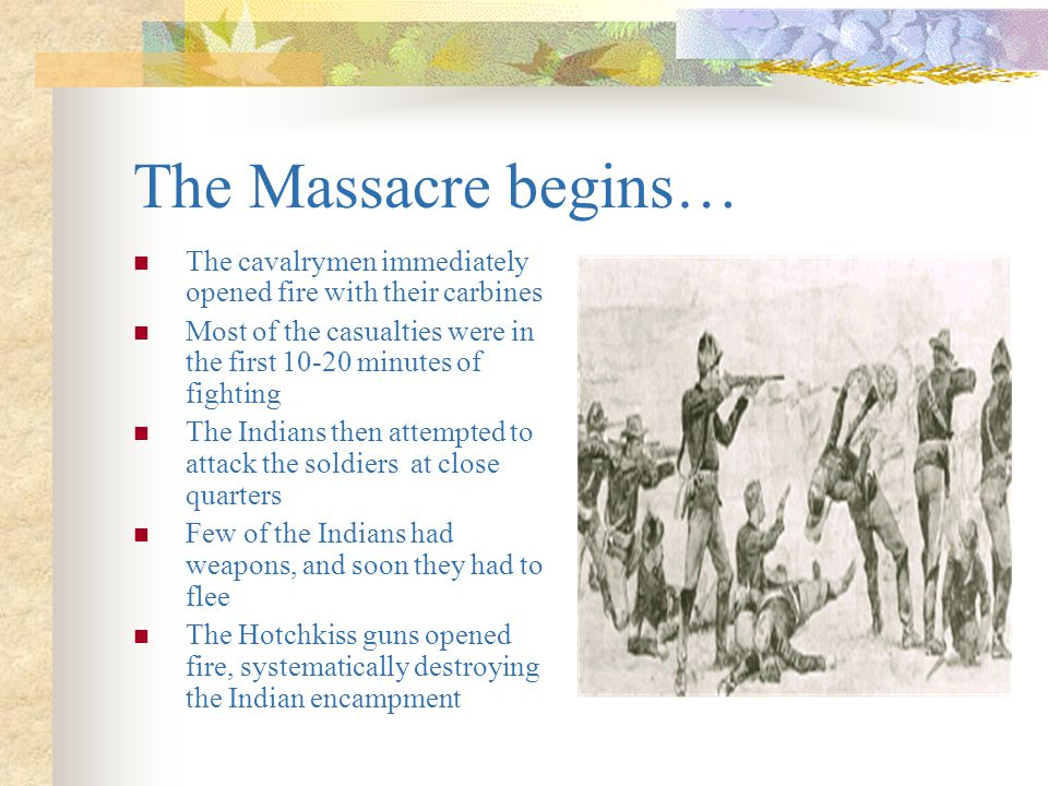 Disarming the Indians The next day, Colonel Forsythe called all the Indian men to the center of the camp Informing the Indians that they were to be di