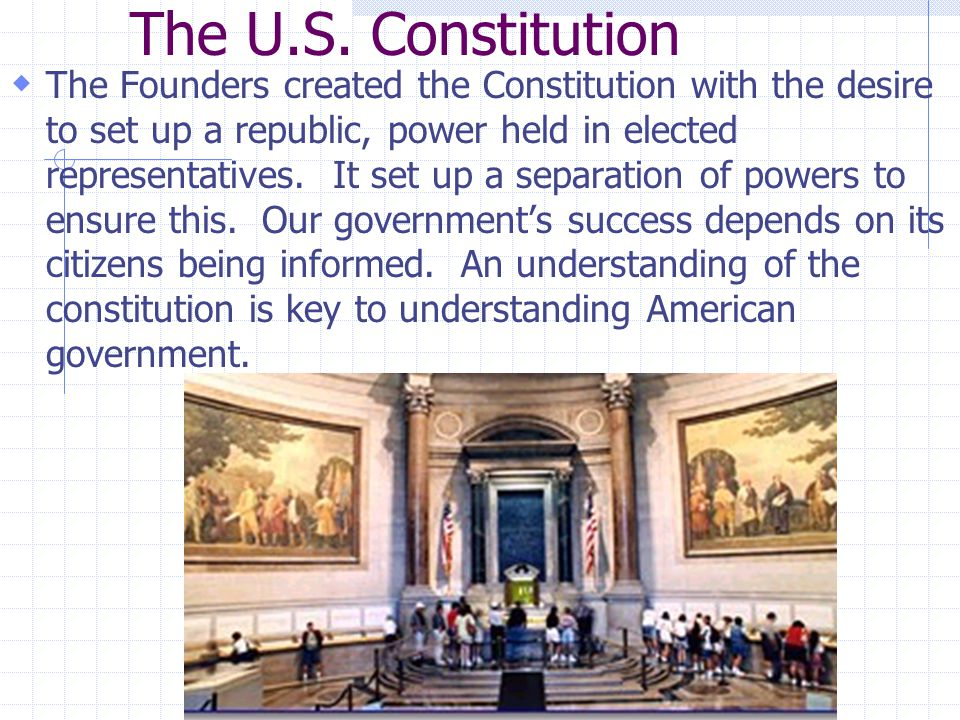 The U.S. Constitution  The Founders created the Constitution with the desire to set up a republic, power held in elected representatives. It set up a