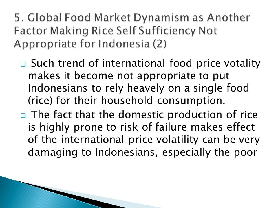  Such trend of international food price votality makes it become not appropriate to put Indonesians to rely heavely on a single food (rice) for their