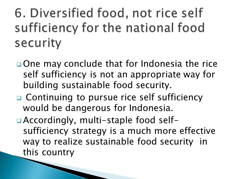  One may conclude that for Indonesia the rice self sufficiency is not an appropriate way for building sustainable food security.  Continuing to purs