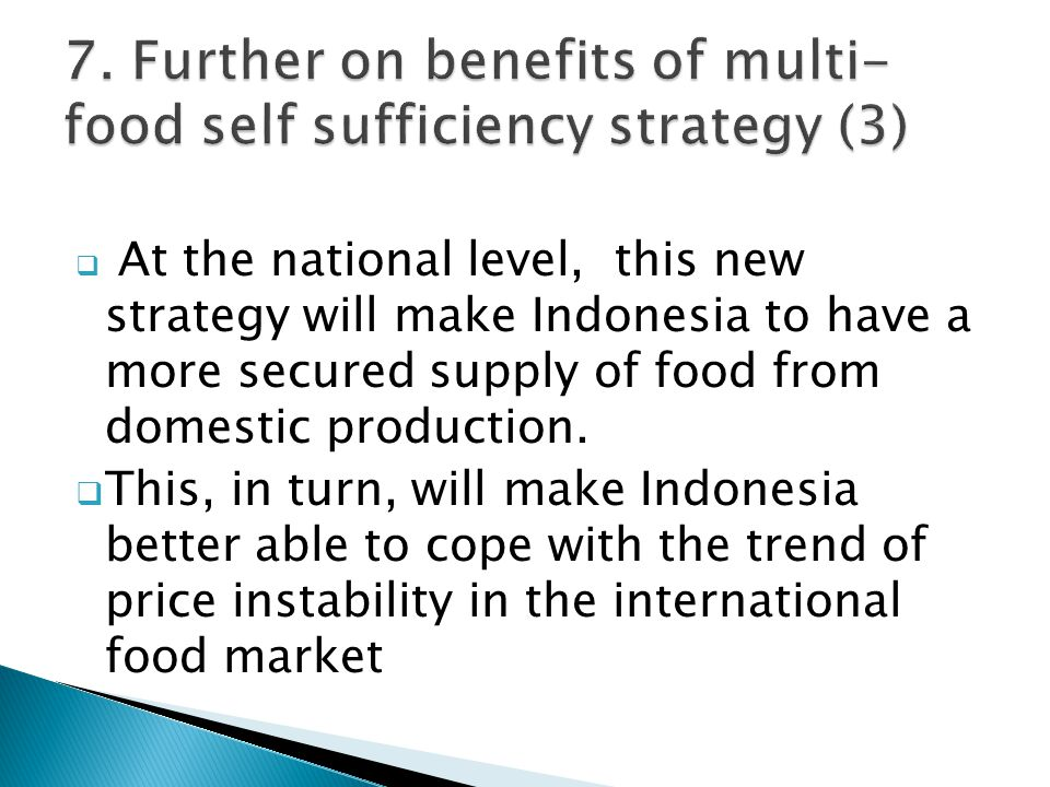  At the national level, this new strategy will make Indonesia to have a more secured supply of food from domestic production.  This, in turn, will m