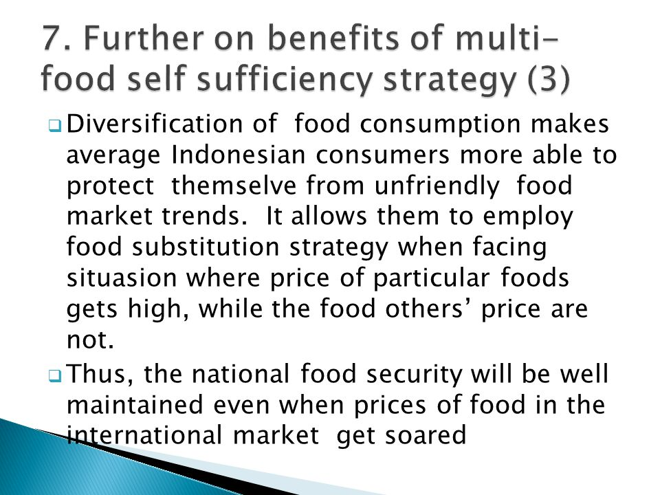  Diversification of food consumption makes average Indonesian consumers more able to protect themselve from unfriendly food market trends. It allows