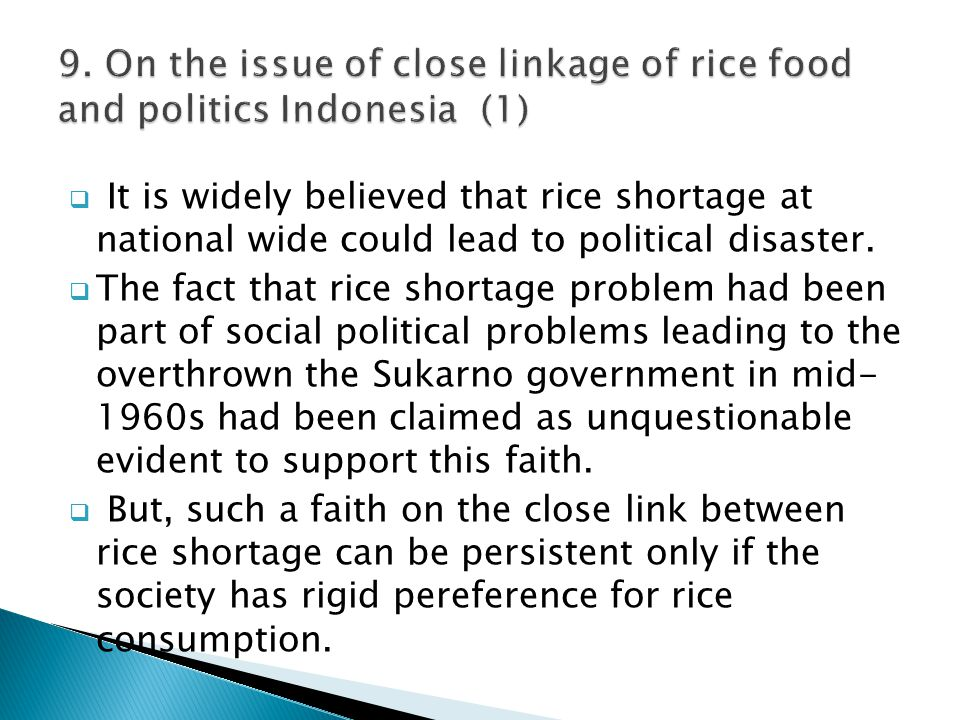  It is widely believed that rice shortage at national wide could lead to political disaster.  The fact that rice shortage problem had been part of s