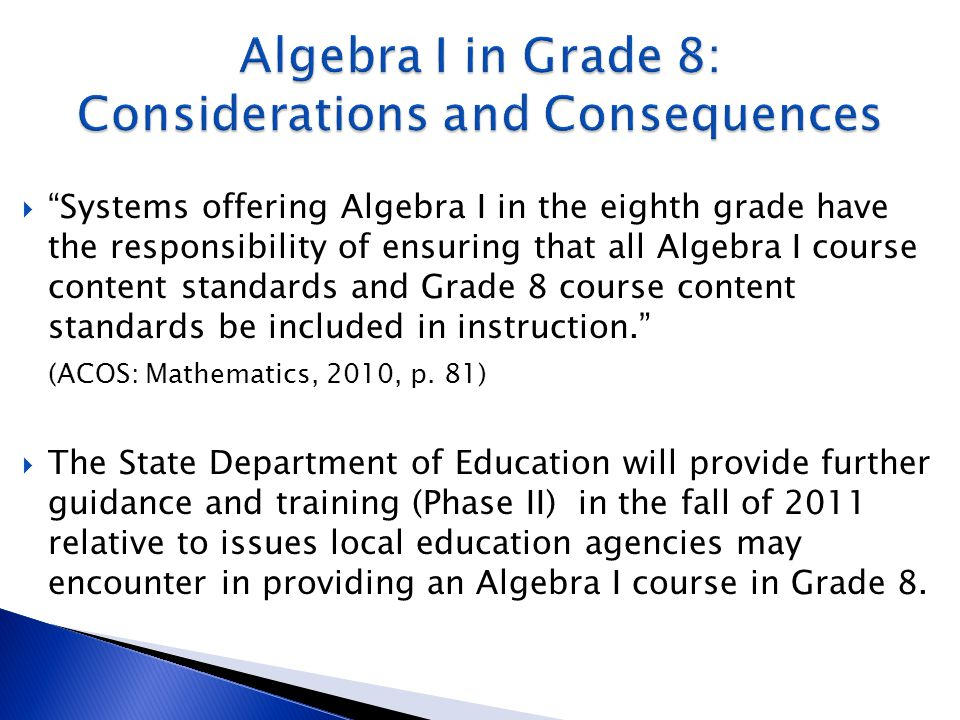 """ """"Systems offering Algebra I in the eighth grade have the responsibility of ensuring that all Algebra I course content standards and Grade 8 course c"""