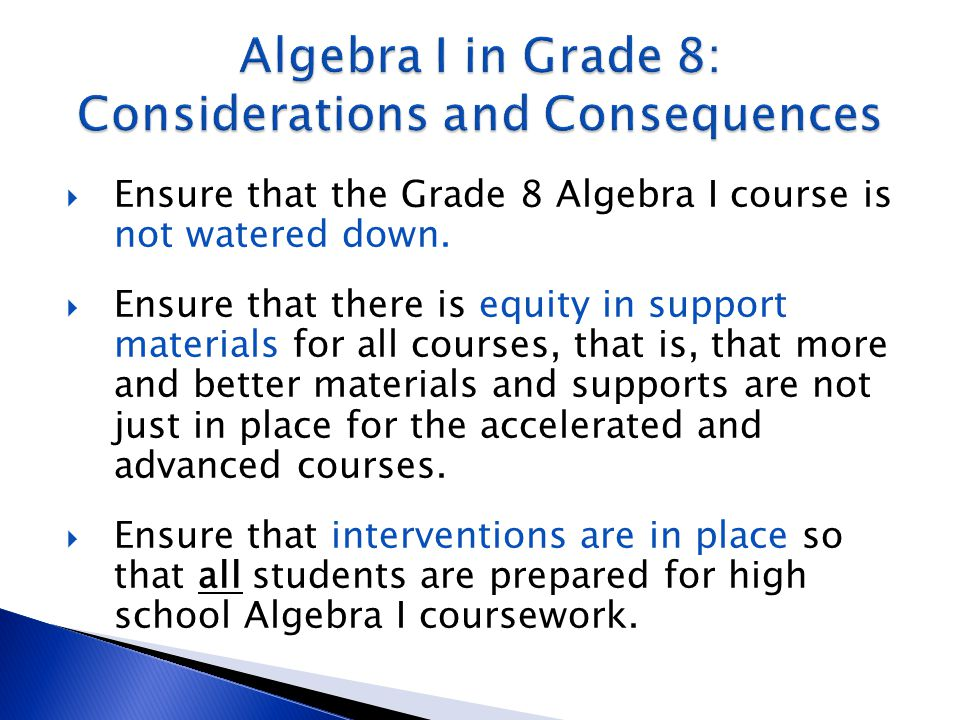  Ensure that the Grade 8 Algebra I course is not watered down.  Ensure that there is equity in support materials for all courses, that is, that more