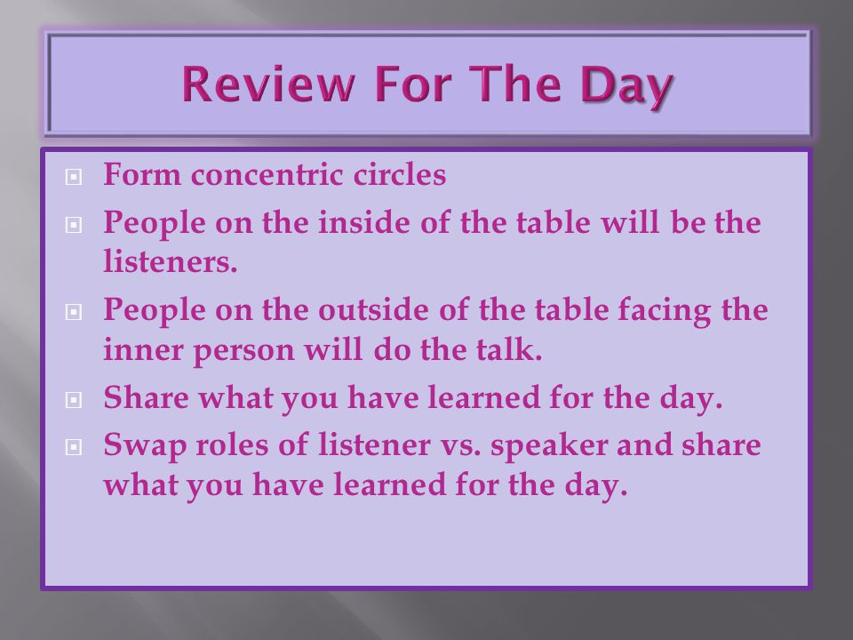  Form concentric circles  People on the inside of the table will be the listeners.  People on the outside of the table facing the inner person will