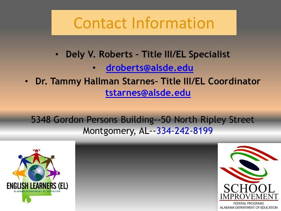 Contact Information Dely V. Roberts – Title III/EL Specialist droberts@alsde.edu Dr.
