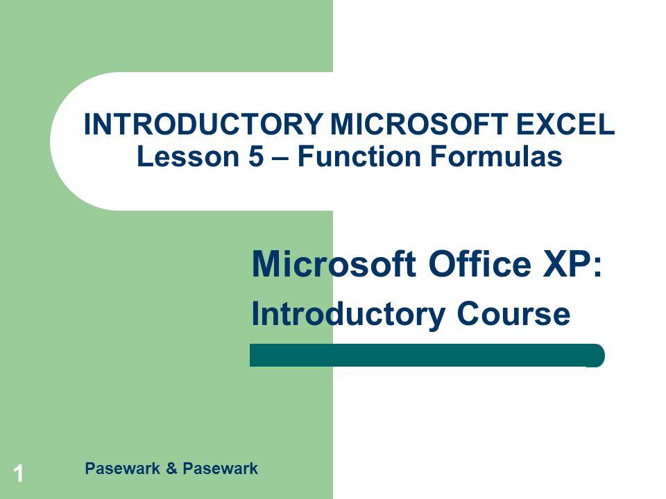 Pasewark & Pasewark Microsoft Office XP: Introductory Course 1 INTRODUCTORY MICROSOFT EXCEL Lesson 5 – Function Formulas