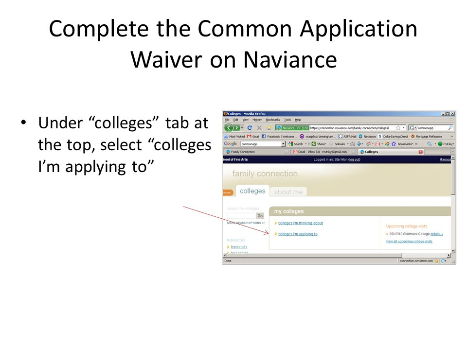 Complete the Common Application Waiver on Naviance Under colleges tab at the top, select colleges I'm applying to
