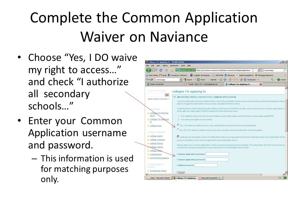 Complete the Common Application Waiver on Naviance Choose Yes, I DO waive my right to access… and check I authorize all secondary schools… Enter your Common Application username and password.