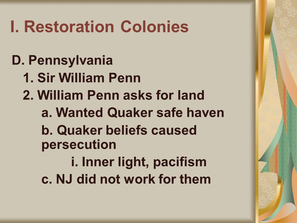 I. Restoration Colonies D. Pennsylvania 1. Sir William Penn 2.