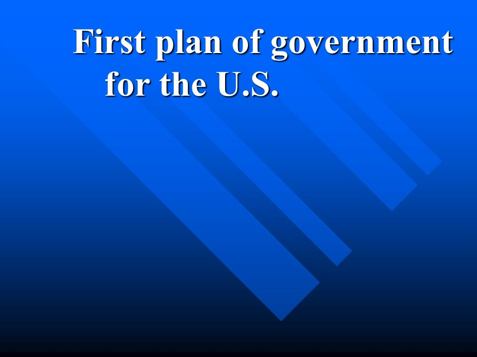 First plan of government for the U.S.