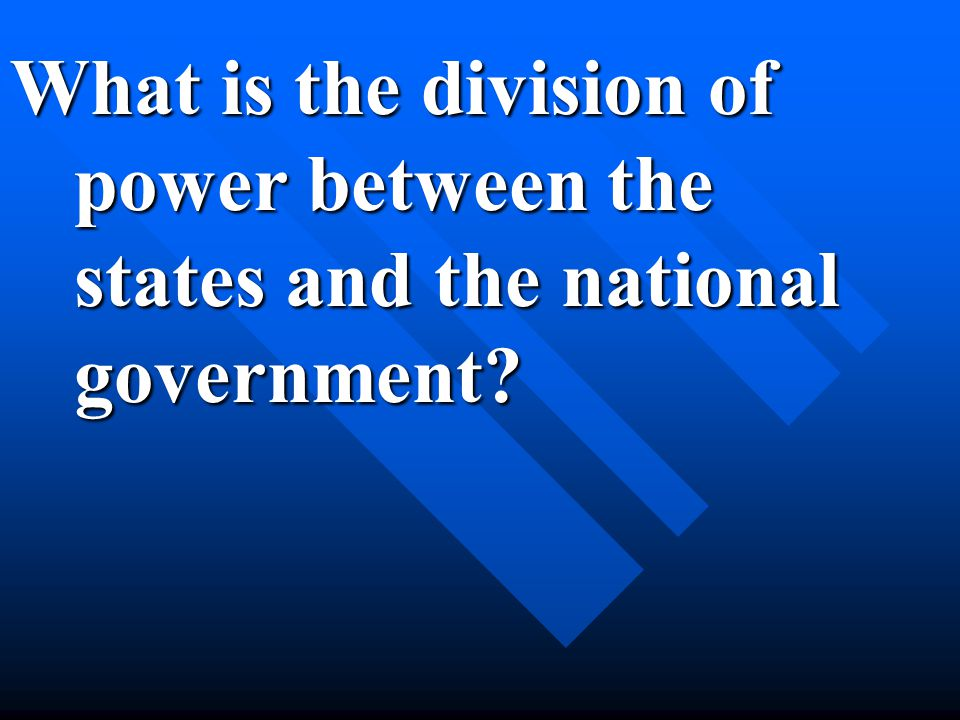 What is the division of power between the states and the national government?