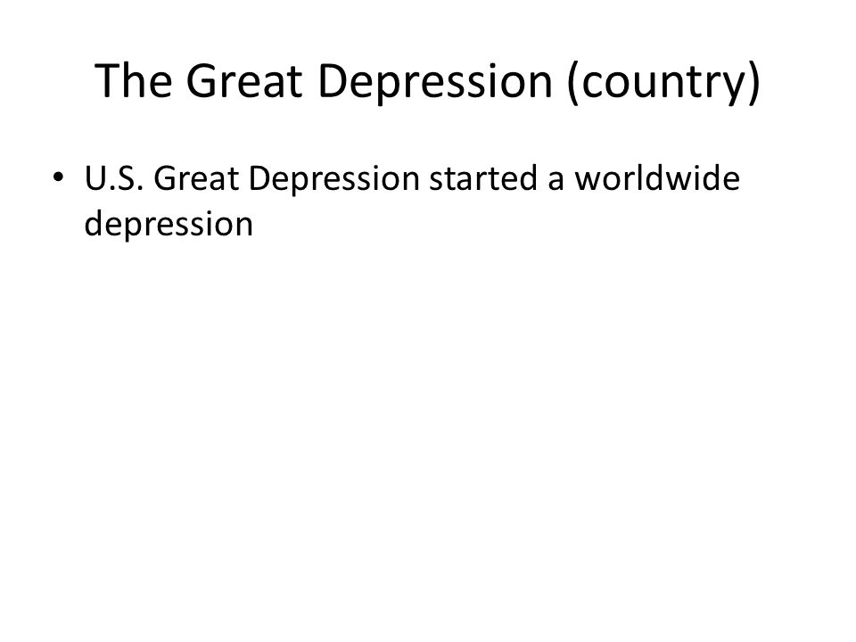 The Great Depression (country) U.S. Great Depression started a worldwide depression