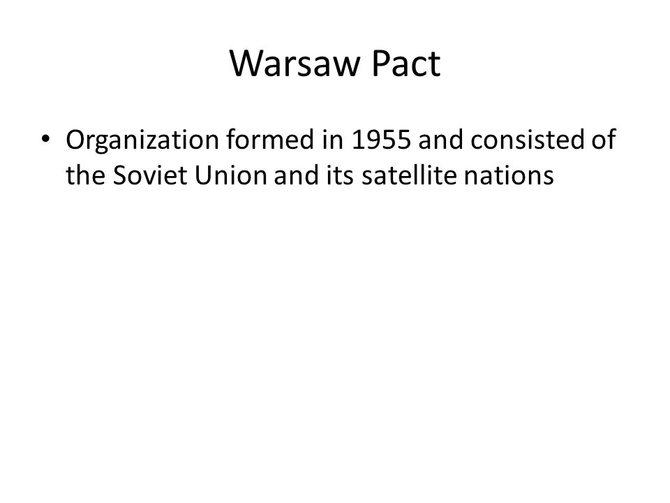 Warsaw Pact Organization formed in 1955 and consisted of the Soviet Union and its satellite nations