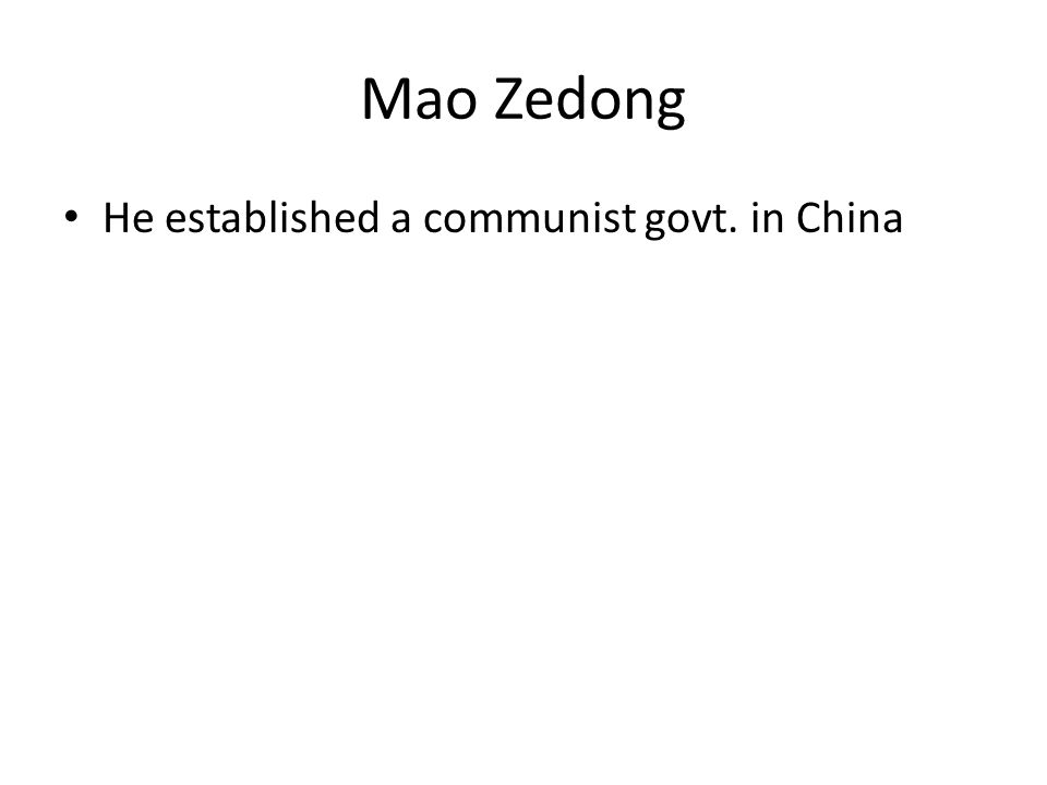 Mao Zedong He established a communist govt. in China