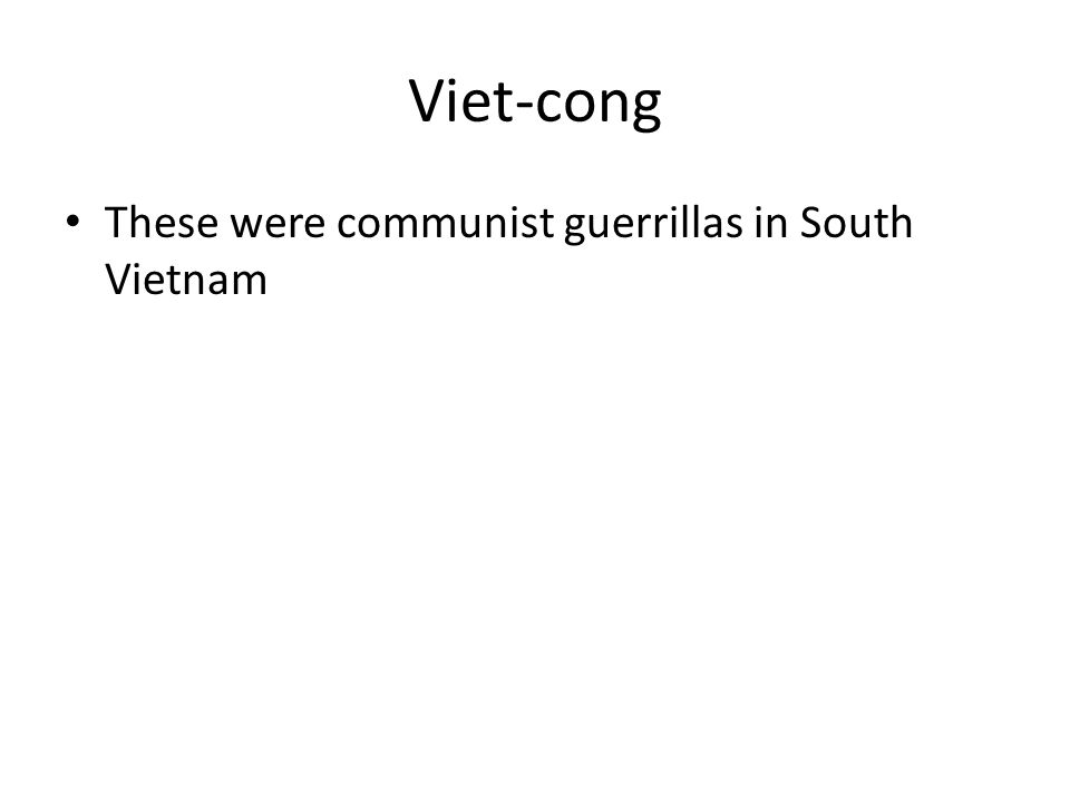 Viet-cong These were communist guerrillas in South Vietnam