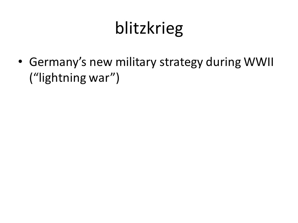 "blitzkrieg Germany's new military strategy during WWII (""lightning war"")"