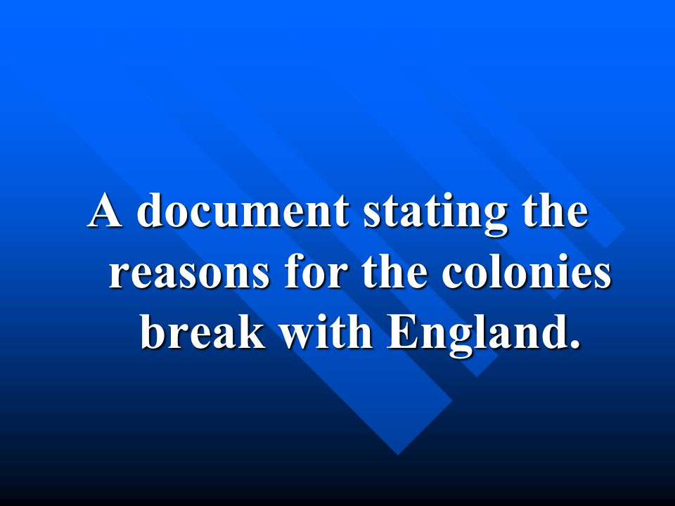 A document stating the reasons for the colonies break with England.