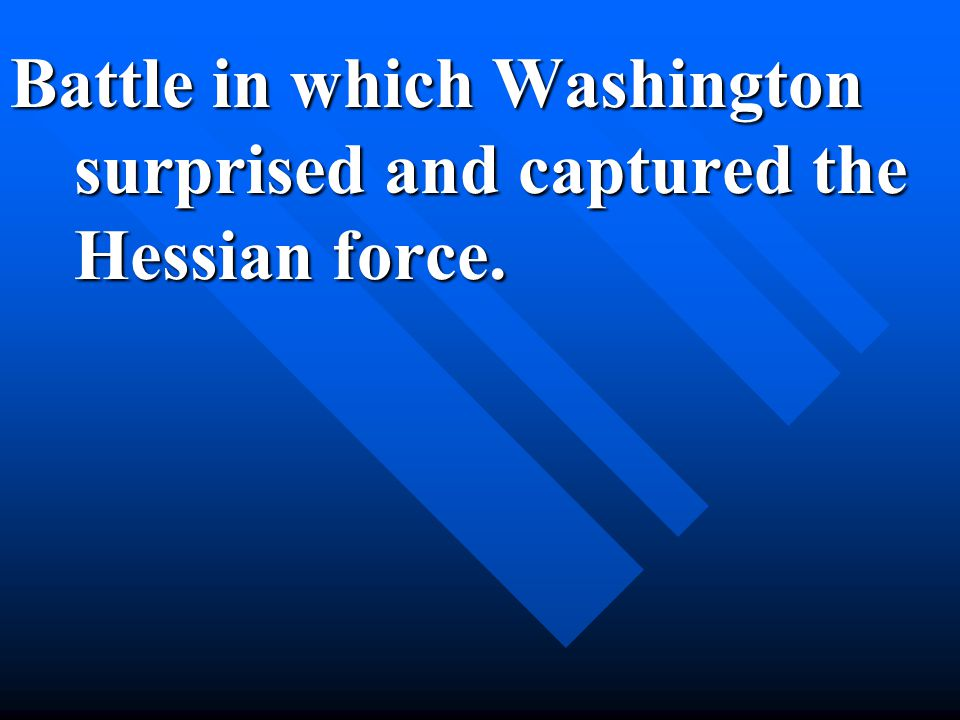 Battle in which Washington surprised and captured the Hessian force.