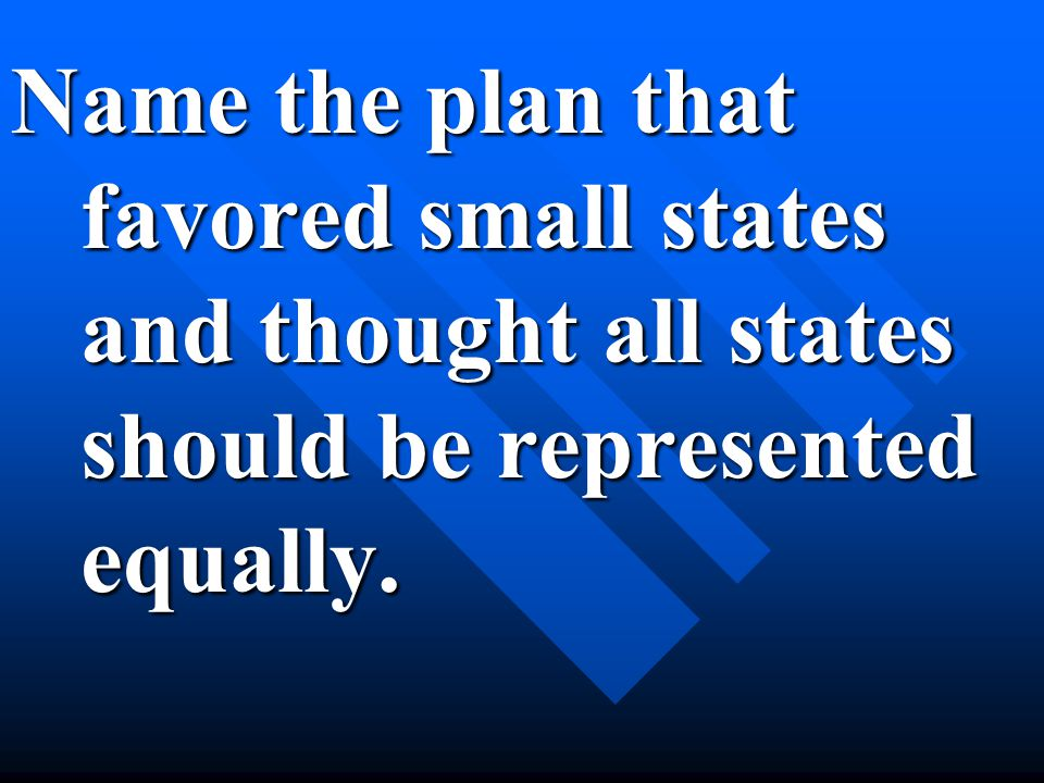 Name the plan that favored small states and thought all states should be represented equally.