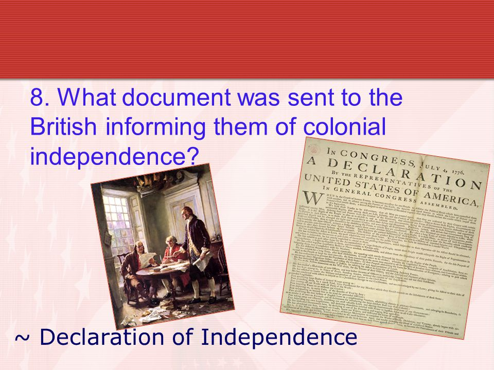 8. What document was sent to the British informing them of colonial independence.