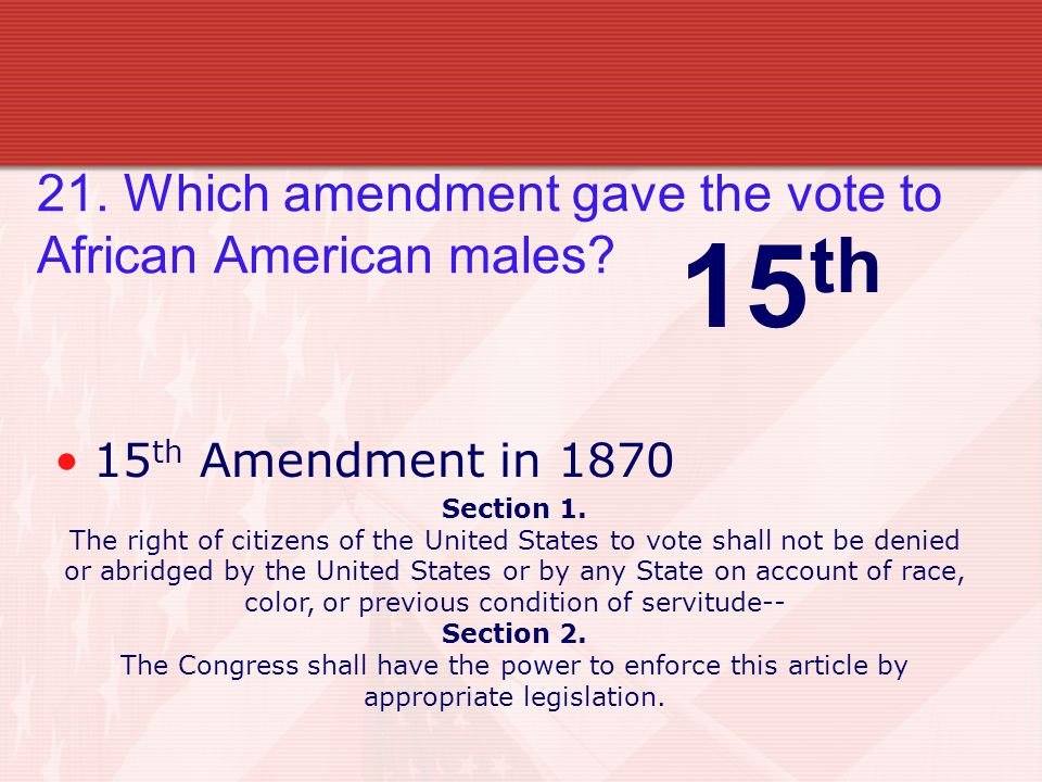 21. Which amendment gave the vote to African American males.
