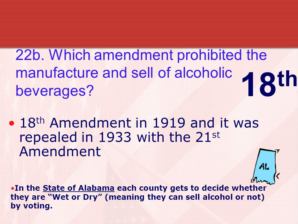 22b. Which amendment prohibited the manufacture and sell of alcoholic beverages.