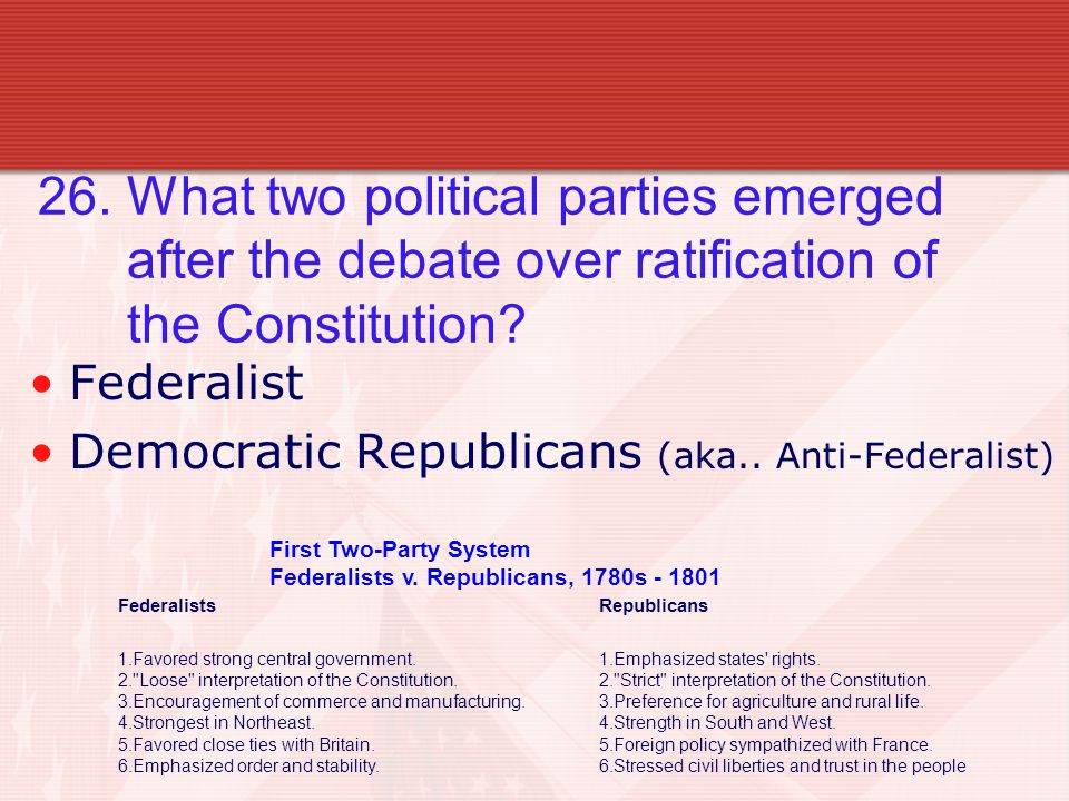 26.What two political parties emerged after the debate over ratification of the Constitution.