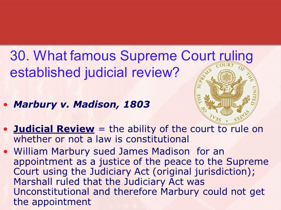 30. What famous Supreme Court ruling established judicial review.