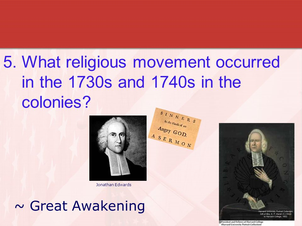 5. What religious movement occurred in the 1730s and 1740s in the colonies.