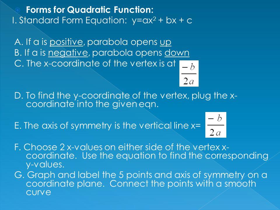II.Vertex Form Equation: y=a(x-h) 2 +k A. If a is positive, parabola opens up B.