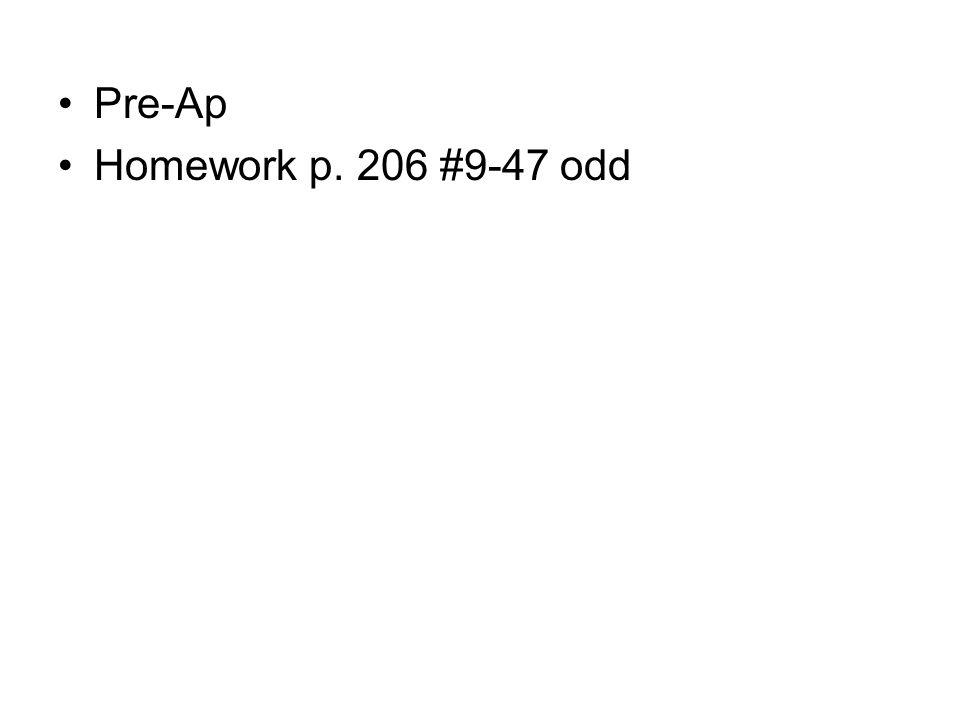 Pre-Ap Homework p. 206 #9-47 odd
